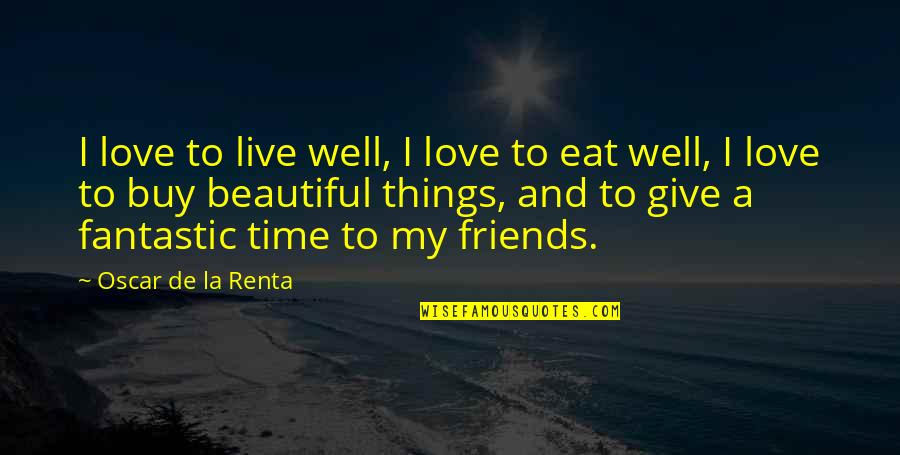 Give Time Love Quotes By Oscar De La Renta: I love to live well, I love to