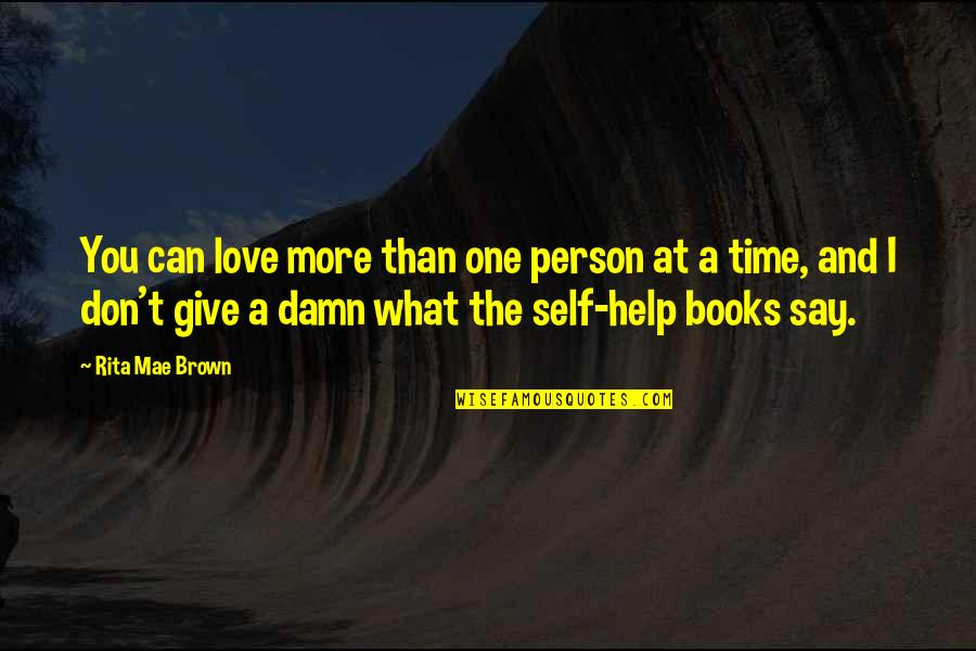 Give Time Love Quotes By Rita Mae Brown: You can love more than one person at