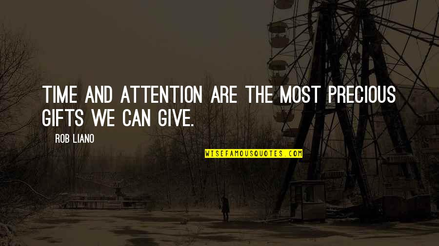 Give Time Love Quotes By Rob Liano: Time and attention are the most precious gifts