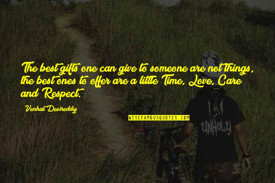 Give Time Love Quotes By Venkat Desireddy: The best gifts one can give to someone