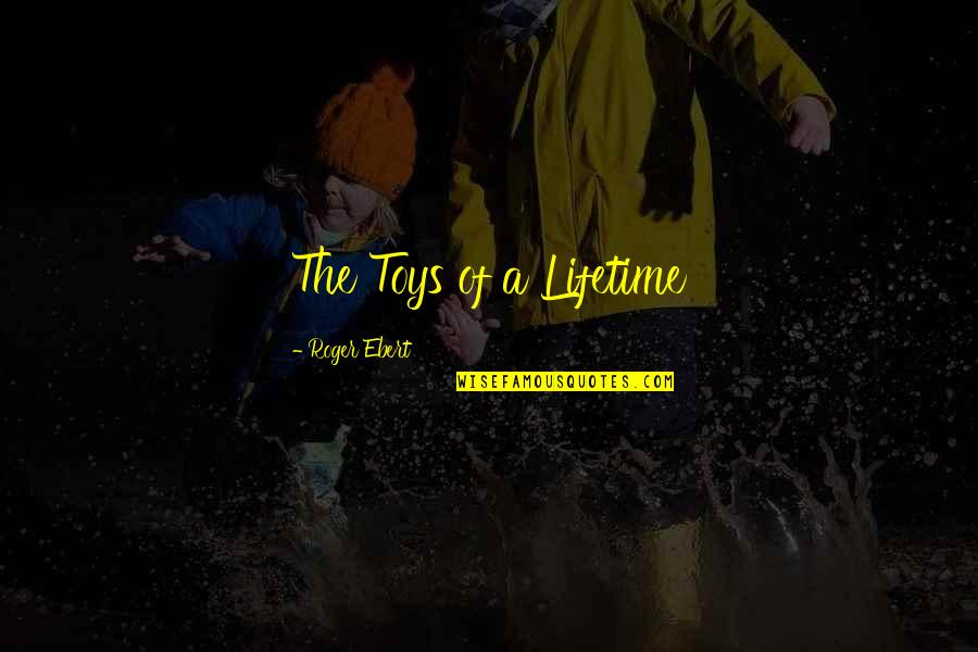 Give Up On Love Tagalog Quotes By Roger Ebert: The Toys of a Lifetime