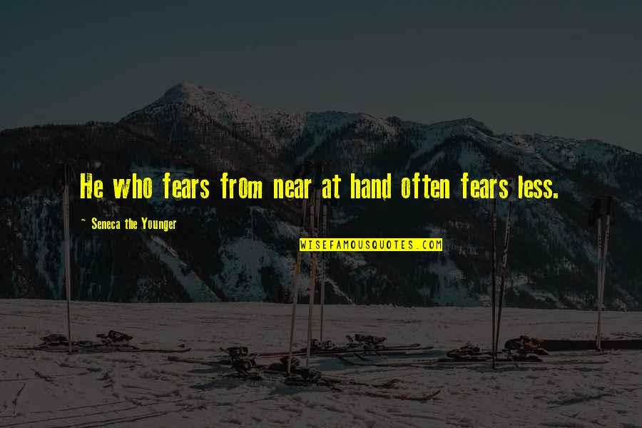 Give Up On Love Tagalog Quotes By Seneca The Younger: He who fears from near at hand often
