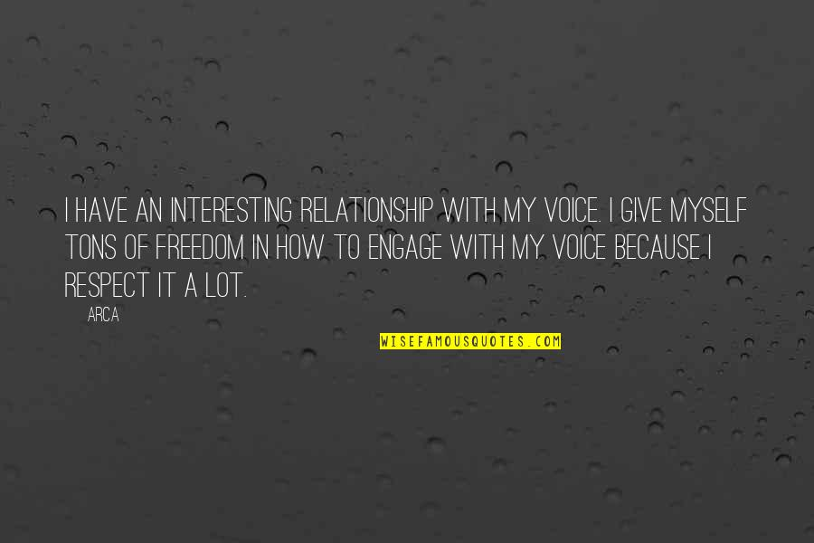 Give Up On Relationship Quotes By Arca: I have an interesting relationship with my voice.