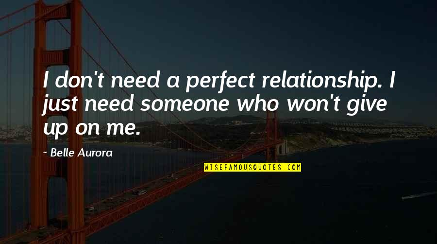 Give Up On Relationship Quotes By Belle Aurora: I don't need a perfect relationship. I just