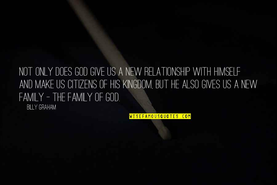 Give Up On Relationship Quotes By Billy Graham: Not only does God give us a new