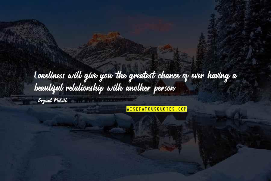 Give Up On Relationship Quotes By Bryant McGill: Loneliness will give you the greatest chance of