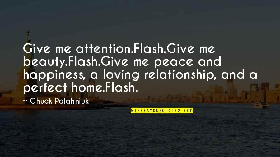 Give Up On Relationship Quotes By Chuck Palahniuk: Give me attention.Flash.Give me beauty.Flash.Give me peace and