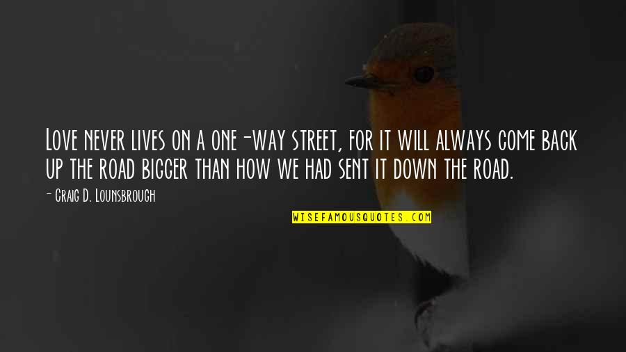Give Up On Relationship Quotes By Craig D. Lounsbrough: Love never lives on a one-way street, for