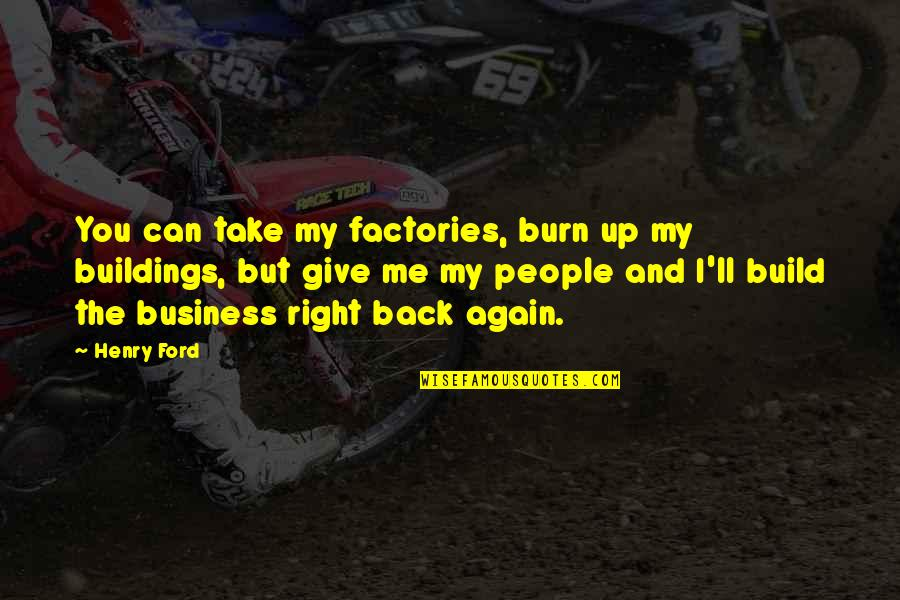 Give Up On Relationship Quotes By Henry Ford: You can take my factories, burn up my
