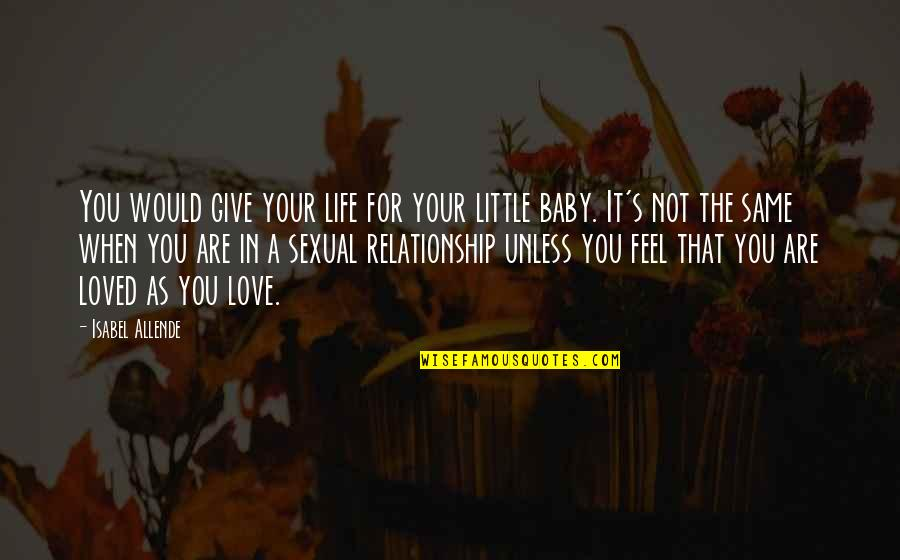 Give Up On Relationship Quotes By Isabel Allende: You would give your life for your little