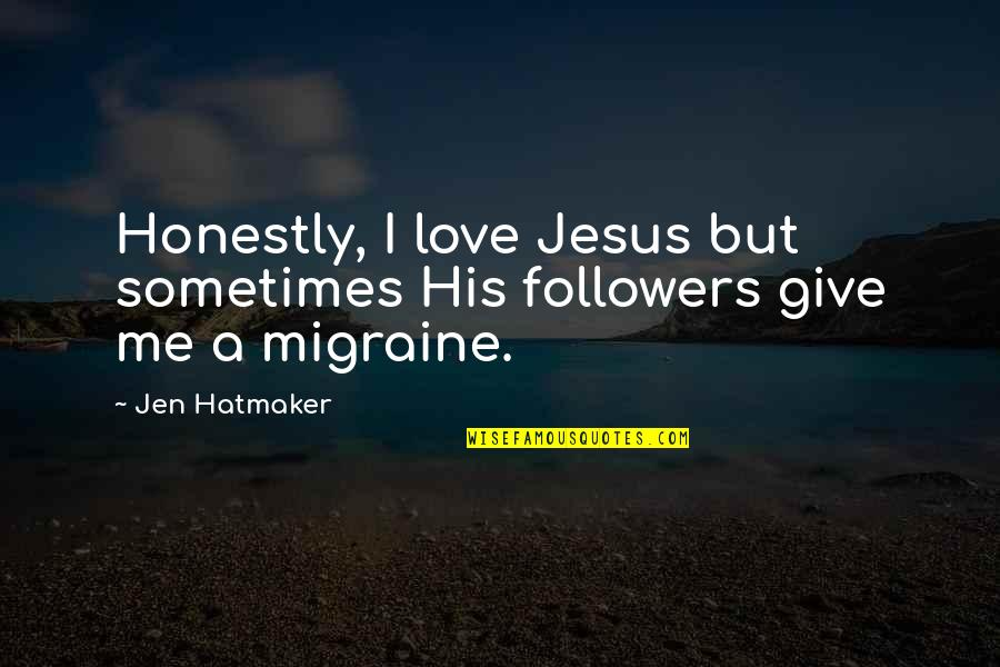 Give Up On Relationship Quotes By Jen Hatmaker: Honestly, I love Jesus but sometimes His followers