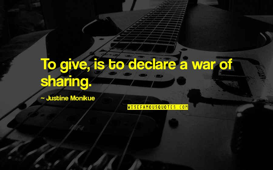 Give Up On Relationship Quotes By Justine Monikue: To give, is to declare a war of