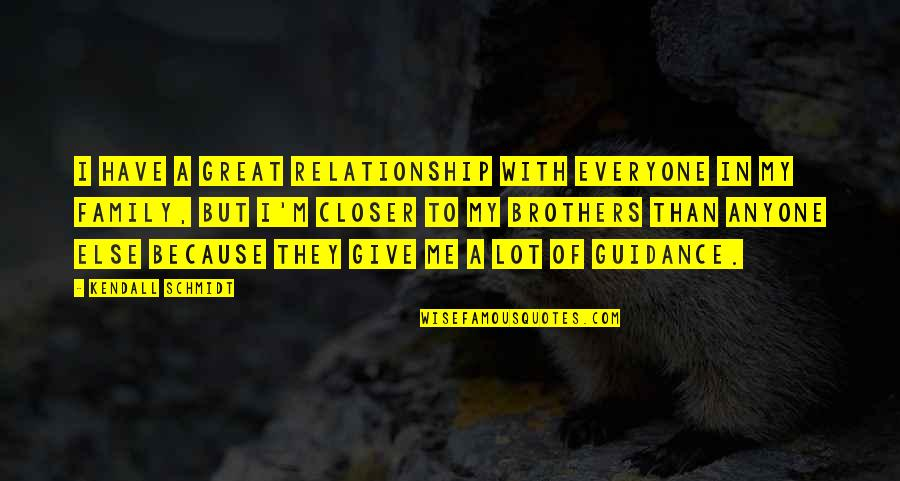 Give Up On Relationship Quotes By Kendall Schmidt: I have a great relationship with everyone in
