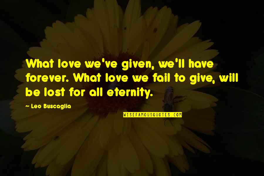 Give Up On Relationship Quotes By Leo Buscaglia: What love we've given, we'll have forever. What