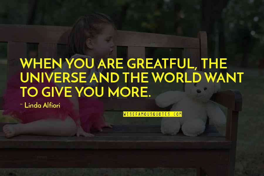 Give Up On Relationship Quotes By Linda Alfiori: WHEN YOU ARE GREATFUL, THE UNIVERSE AND THE