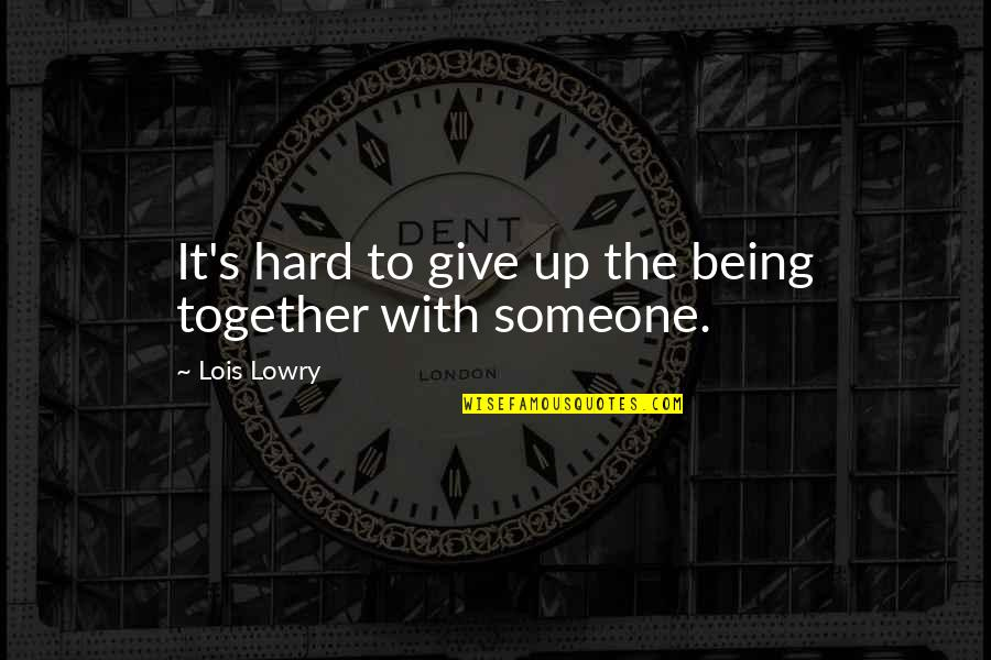 Give Up On Relationship Quotes By Lois Lowry: It's hard to give up the being together