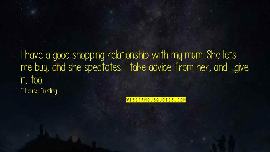 Give Up On Relationship Quotes By Louise Nurding: I have a good shopping relationship with my