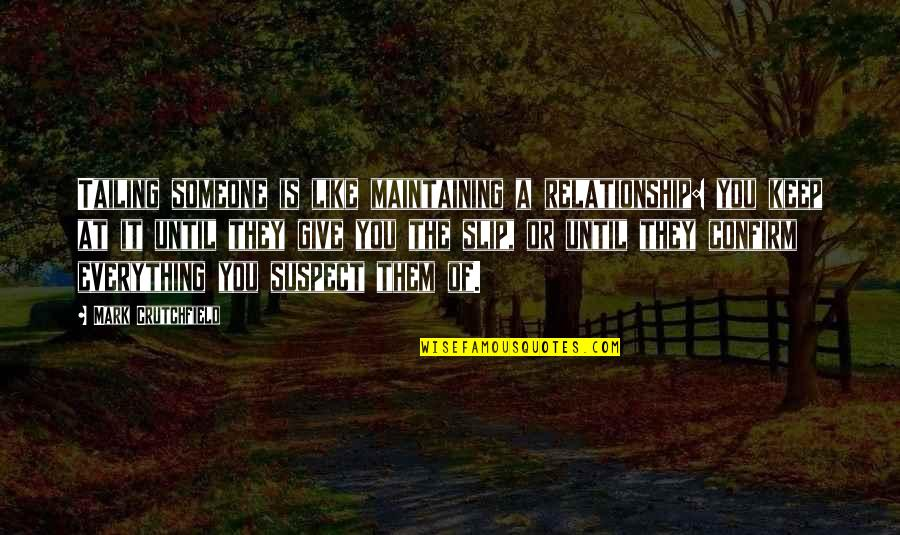 Give Up On Relationship Quotes By Mark Crutchfield: Tailing someone is like maintaining a relationship: you