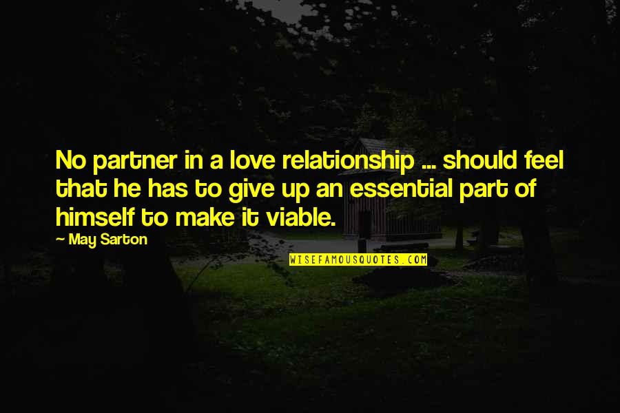 Give Up On Relationship Quotes By May Sarton: No partner in a love relationship ... should