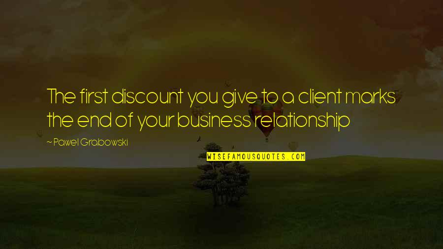 Give Up On Relationship Quotes By Pawel Grabowski: The first discount you give to a client