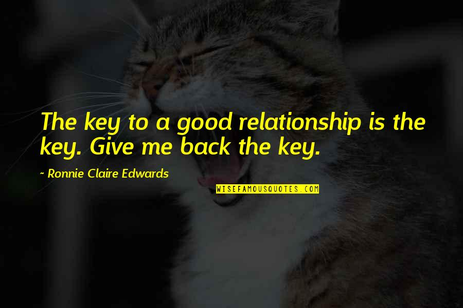 Give Up On Relationship Quotes By Ronnie Claire Edwards: The key to a good relationship is the