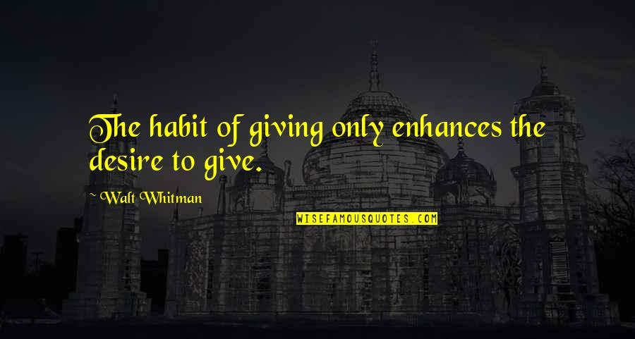 Give Up On Relationship Quotes By Walt Whitman: The habit of giving only enhances the desire