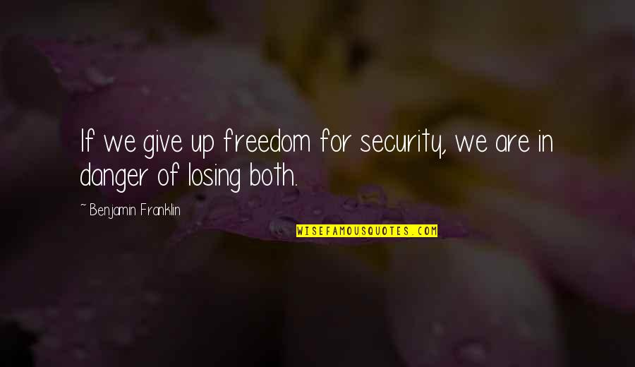Give Up Quotes By Benjamin Franklin: If we give up freedom for security, we