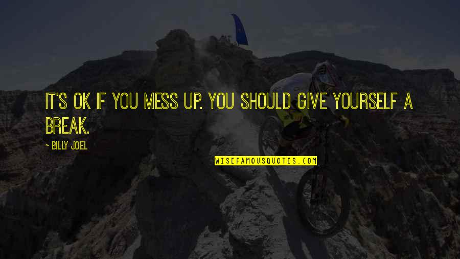 Give Up Quotes By Billy Joel: It's OK if you mess up. You should