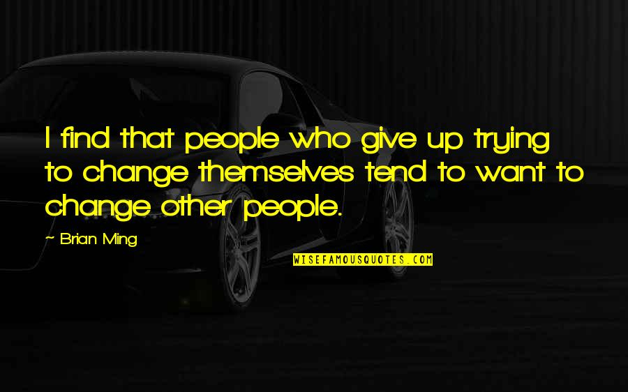 Give Up Quotes By Brian Ming: I find that people who give up trying