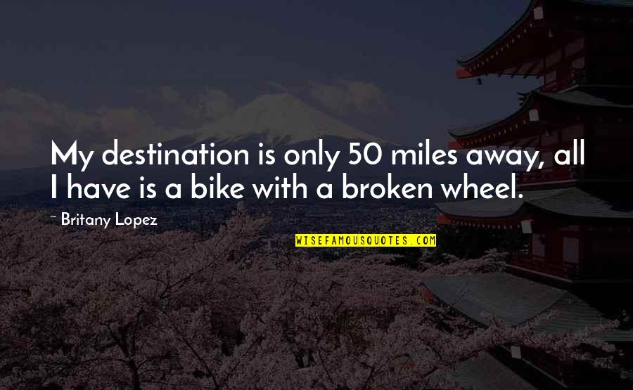 Give Up Quotes By Britany Lopez: My destination is only 50 miles away, all