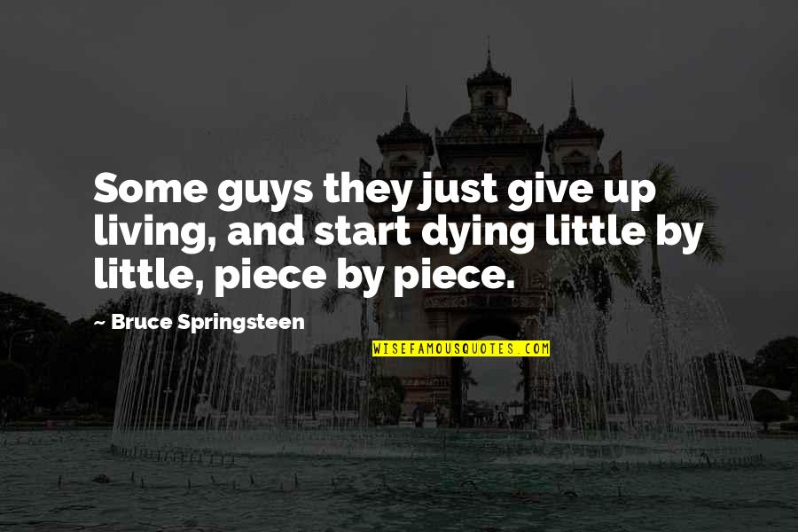 Give Up Quotes By Bruce Springsteen: Some guys they just give up living, and