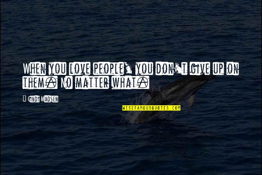 Give Up Quotes By Cindi Madsen: When you love people, you don't give up