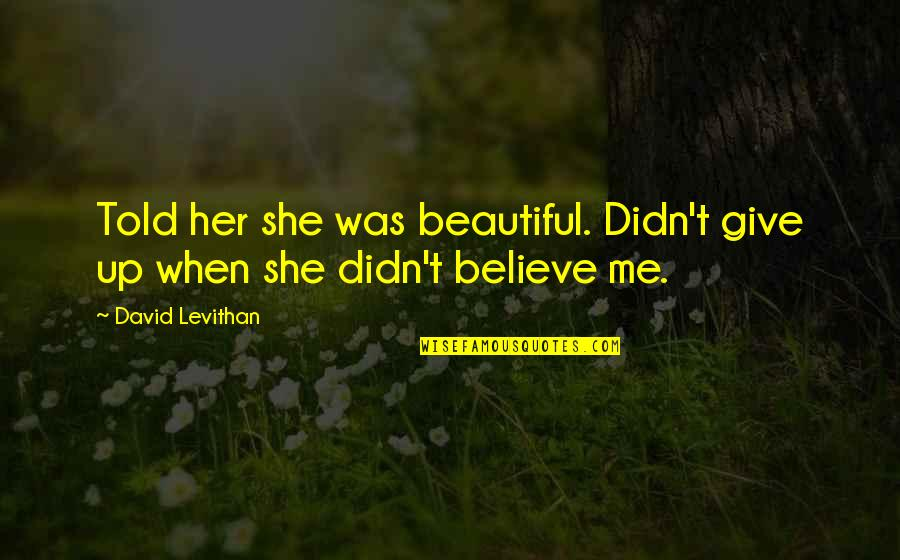 Give Up Quotes By David Levithan: Told her she was beautiful. Didn't give up