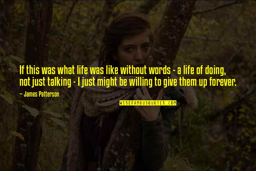 Give Up Quotes By James Patterson: If this was what life was like without