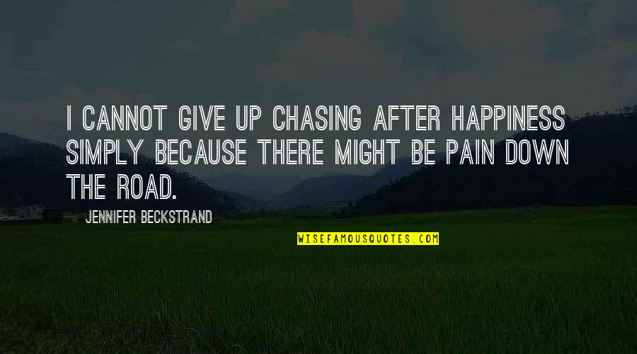 Give Up Quotes By Jennifer Beckstrand: I cannot give up chasing after happiness simply