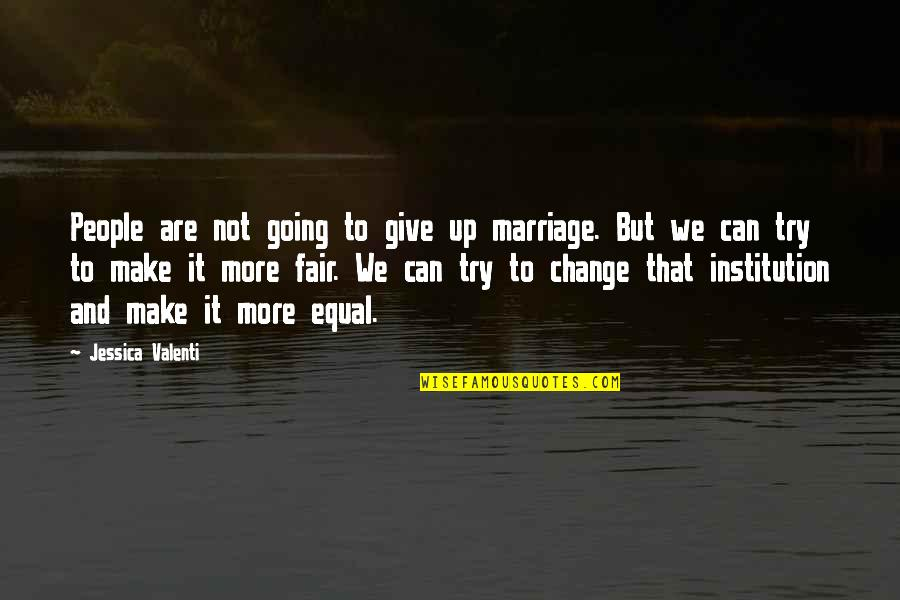 Give Up Quotes By Jessica Valenti: People are not going to give up marriage.