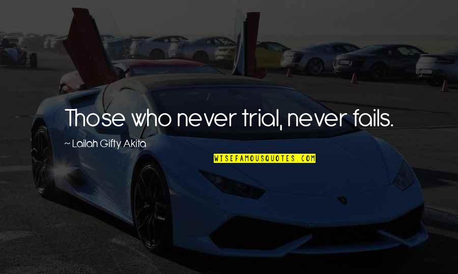 Give Up Quotes By Lailah Gifty Akita: Those who never trial, never fails.