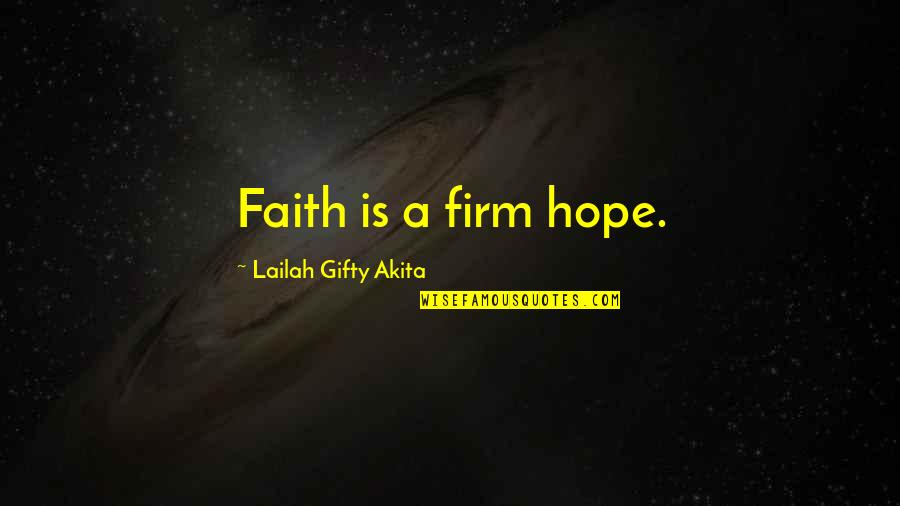 Give Up Quotes By Lailah Gifty Akita: Faith is a firm hope.