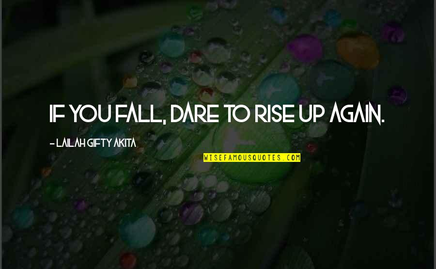 Give Up Quotes By Lailah Gifty Akita: If you fall, dare to rise up again.