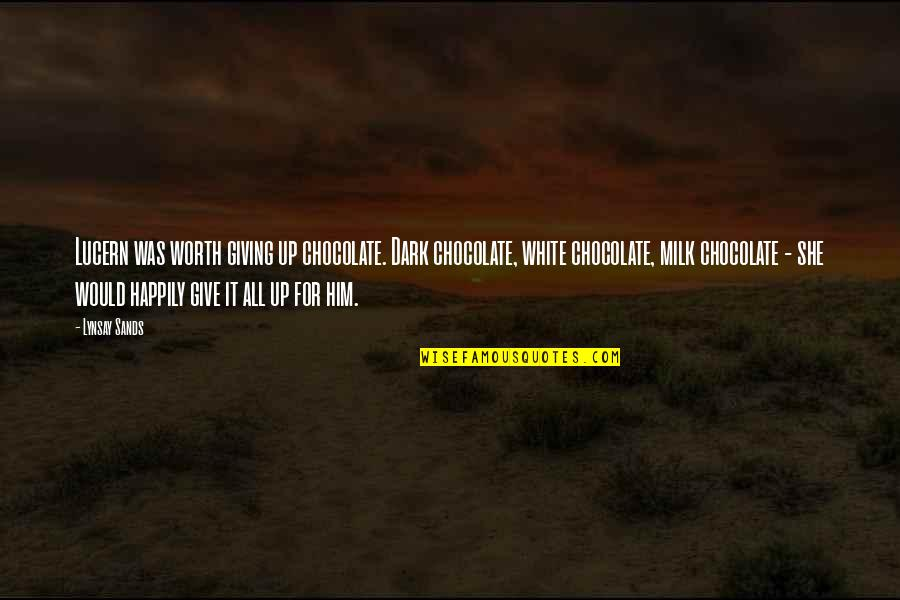 Give Up Quotes By Lynsay Sands: Lucern was worth giving up chocolate. Dark chocolate,