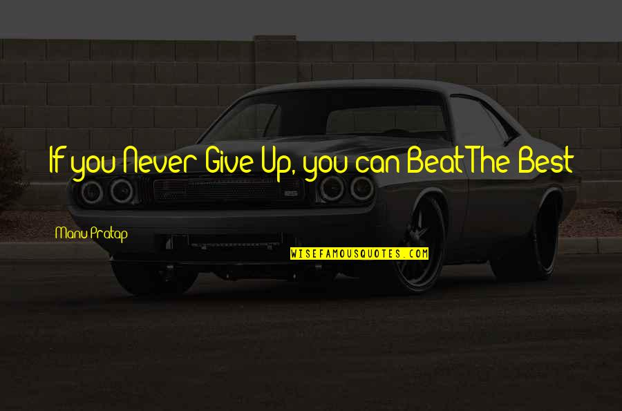 Give Up Quotes By Manu Pratap: If you Never Give Up, you can Beat