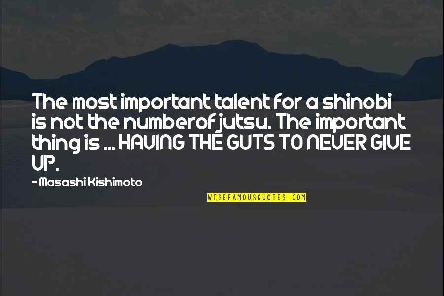 Give Up Quotes By Masashi Kishimoto: The most important talent for a shinobi is