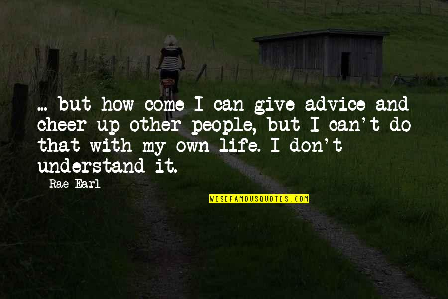 Give Up Quotes By Rae Earl: ... but how come I can give advice