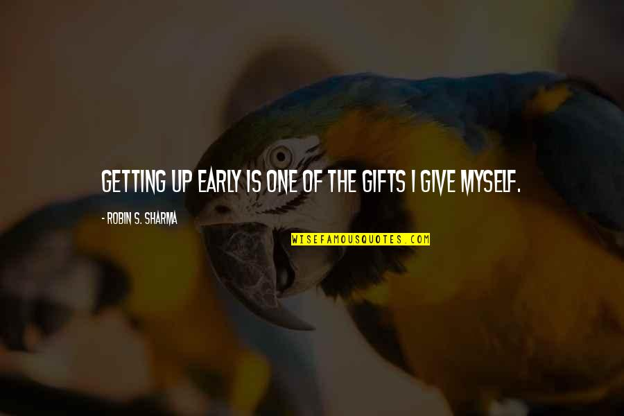 Give Up Quotes By Robin S. Sharma: Getting up early is one of the gifts