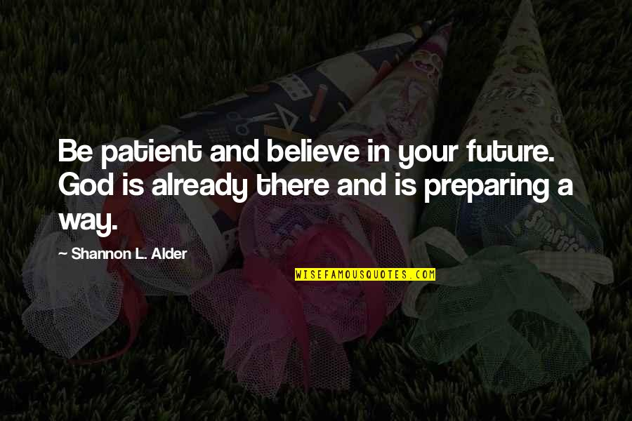 Give Up Quotes By Shannon L. Alder: Be patient and believe in your future. God