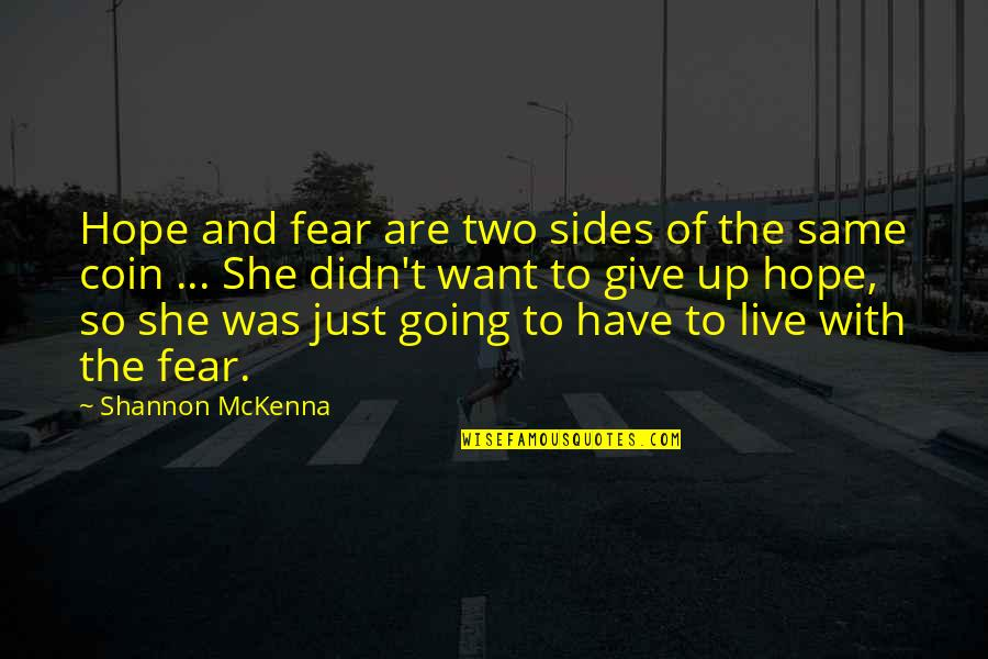 Give Up Quotes By Shannon McKenna: Hope and fear are two sides of the