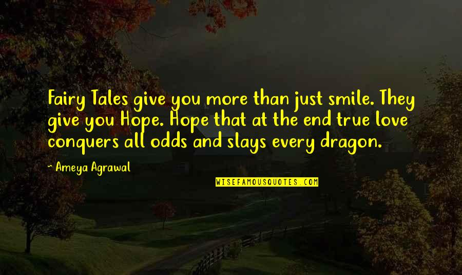 Give Your Best Love Quotes By Ameya Agrawal: Fairy Tales give you more than just smile.