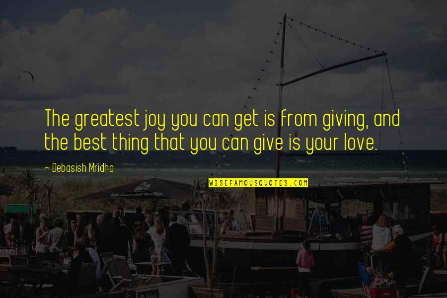 Give Your Best Love Quotes By Debasish Mridha: The greatest joy you can get is from