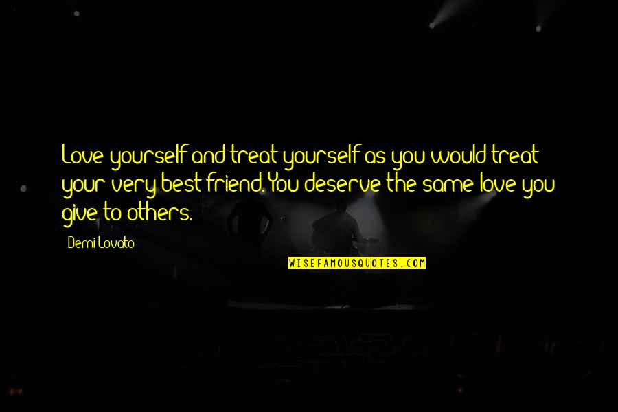 Give Your Best Love Quotes By Demi Lovato: Love yourself and treat yourself as you would