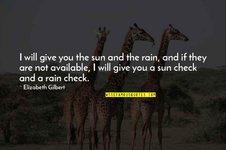 Give Your Best Love Quotes By Elizabeth Gilbert: I will give you the sun and the
